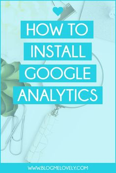 How to Install Google Analytics // As a blogger, monitoring your traffic is
