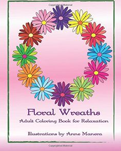 Floral Wreaths Adult Coloring Book for Relaxation by Anne Manera http://www.amazon.com/dp/1517694159/ref=cm_sw_r_pi_dp_lGWgwb1YDBSBA