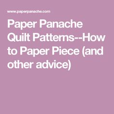 Paper Panache Quilt Patterns--How to Paper Piece (and other advice)