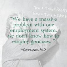 #geniuses #jobs #hiring #job #employment #skills #genius | Follow Dave Logan on Twitter: www.twitter.com/davelogan1