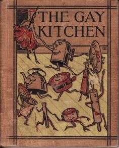 James W. Sherman's 1926 magnum opus, The Gay Kitchen Vintage Book Covers, Vintage Children's Books, Old Books, Antique Books, Vintage Ads, Funny Vintage, Book Cover Art, Book Cover Design, Book Design
