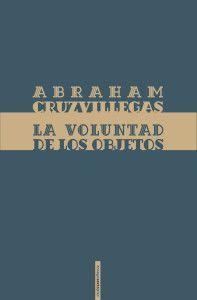 Abraham Cruzvillegas. La voluntad de los objetos. En aquest volum trobem la reflexió teòrica d'un dels més destacats artistes actuals.