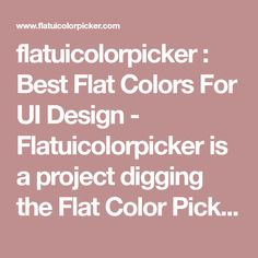 flatuicolorpicker : Best Flat Colors For UI Design - Flatuicolorpicker is a project digging the Flat Color Picker which gives you the perfect colors for flat designs