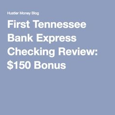 First Tennessee Bank Express Checking Review: $150 Bonus
