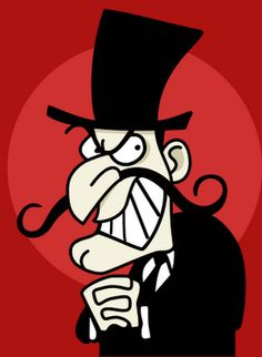 Snidely Whiplash.  *twirls mustache*