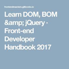 Learn DOM, BOM & jQuery · Front-end Developer Handbook 2017