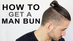 HOW TO GET A MAN BUN OR TOP KNOT   MEN'S HAIRSTYLE TUTORIAL