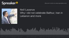 Why I did not celebrate Balfour, Iran in Lebanon and more
