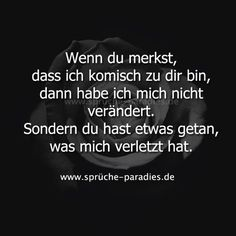 If you notice that I& funny to you, then I have m Wenn du merkst, dass ich komisch zu dir bin, dann habe ich mich nicht verändert… If you notice that I& weird to you, then I haven& changed. You did something that hurt me. Truth Of Life, Life Is Hard, True Words, Deep Thoughts, Decir No, Quotations, It Hurts, Love Quotes, Told You So