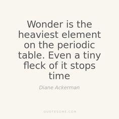 """""""Wonder"""" Diane Ackerman ..*"""