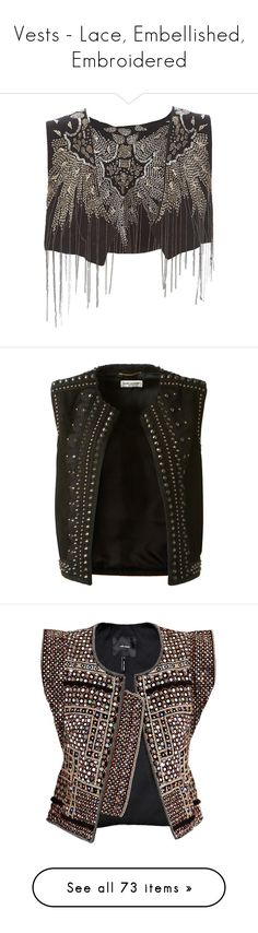 """""""Vests - Lace, Embellished, Embroidered"""" by giovanna1995 ❤ liked on Polyvore featuring lace, vest, embroidered, embellished, outerwear, vests, tops, jackets, women and vest waistcoat"""