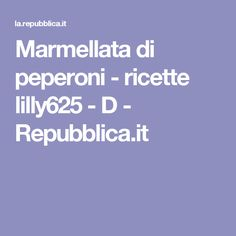 Marmellata di peperoni    - ricette lilly625 - D - Repubblica.it