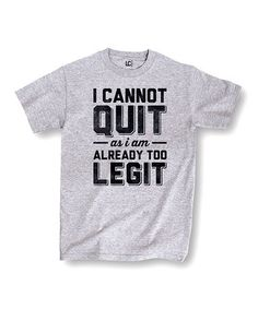 Look what I found on #zulily! Heather Charcoal 'I Cannot Quit As I Am Already Too Legit' Tee #zulilyfinds