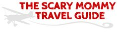 The Scary Mommy Travel Guide brings you tips and tricks from the people who know their cities and towns best: The moms who live and travel there.