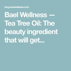 Bael Wellness — Tea Tree Oil: The beauty ingredient that will get...
