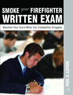 Smoke Your Firefighter Written Exam by Paul S. Lepore