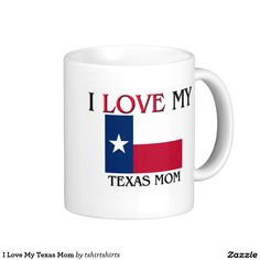 I Love My Texas Mom Coffee Mug