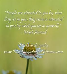 """""""People are attracted to you by what they see in you; they remain attracted to you by what you see in yourself. - Mark Amend"""
