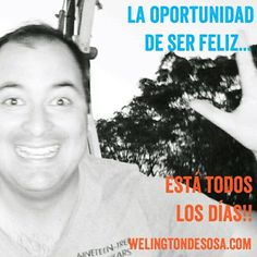 la #oportunidad de ser #feliz está todos los días!! 》welingtondesosa.com《