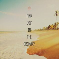 Find the joy in the ordinary. Just be happy, smiling always helps. #happy #pinterest #quotes #follow #like