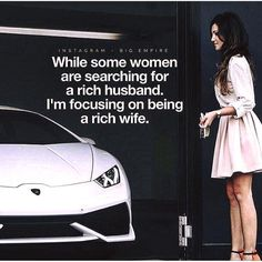 While some women are searching for a rich husband. I'm focusing on being a rich wife.