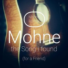 Mohne  The Song I found  Mohne Remix
