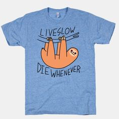 Live Slow Die Whenever (Sloth) Shirt #sloth #slow #shirt #blue