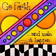 """""""Go Forth"""" by Debi Payne Designs"""