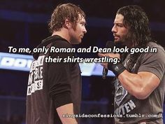 But I'd like to see them wrestle without their shirts too
