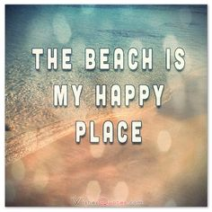 The BEACH is my HAPPY PLACE. #quotes #summer #summersayings