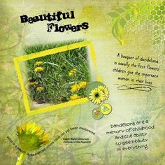 Credits Just Art June Challenge kit by Pixelicious Papers and Dandelions and Thistle by Digitalegacies Designs   Quotes What is a weed? A plant whose virtues have not yet been discovered. - Ralph Waldo Emerson   A bouquet of dandelions is usually the first flowers children give the important women in their lives. Dandelions are a memory of childhood and the ability to see beauty in everything.