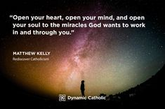 """""""Open your heart, open your mind, and open your soul to the miracles God wants to work in and through you."""" Matthew Kelly, Rediscover Catholicism"""