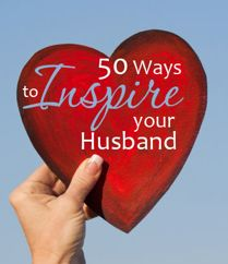 50 Ways to Inspire Your Husband.also includes link on 50 ways to romance wife/husband etc. I Love My Hubby, Love Of My Life, My Love, Marriage And Family, All Family, Marriage Advice, Happy Marriage, Young Marriage, Healthy Marriage