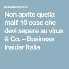 Non aprite quella mail! 10 cose che devi sapere su virus & Co. – Business Insider Italia