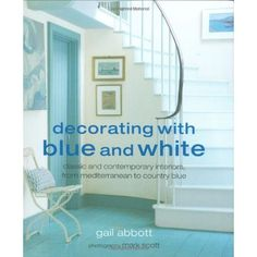 Decorating with Blue and White by Gail Abbott