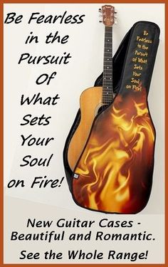 Be Fearless in the Pursuit of What Sets Your Soul on Fire! . . .  The perfect Inspirational Guitar Case for any guitar player. . . Great for a Birthday  Gift or Christmas Present. - or to keep for Yourself!  .  . . Shown here on an Acoustic Guitar Case . . . .  but you can also order this design  for an Electric Guitar Case . . .  Visit to see the whole range of Beautiful and Romantic Cases.