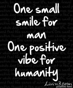 Happy Positive Quote  One small smile for man, one good vibe for humanity