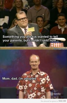 Something you always wanted to tell your parents.