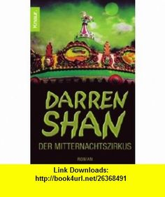 Der Mitternachtszirkus. (9783426624319) Darren Shan , ISBN-10: 3426624311  , ISBN-13: 978-3426624319 ,  , tutorials , pdf , ebook , torrent , downloads , rapidshare , filesonic , hotfile , megaupload , fileserve