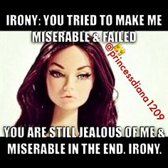 IRONY: You tried to make me miserable and failed. BTW you just made yourself look dumb. still laughing at you 😘 Bitch Quotes, Sarcastic Quotes, Funny Quotes, Know Who You Are, Just For You, Princessdiana1209, Barbie Quotes, Crazy Ex, Get A Life