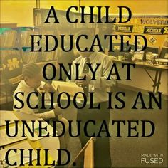 ...because everything about life is not and cannot be taught in or at school.