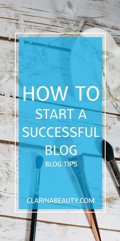 How To Start a Successful Blog | Blog Tips www.clarinabeauty.com
