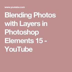 Blending Photos with Layers in Photoshop Elements 15 - YouTube