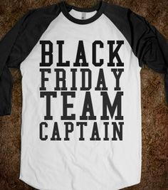 BLACK FRIDAY TEAM CAPTAIN - Get in my Closet - Skreened T-shirts, Organic Shirts, Hoodies, Kids Tees, Baby One-Pieces and Tote Bags