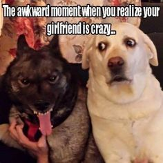 The awkward moment when you realize your girlfriend is crazy...