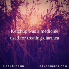 Ketchup was a medicine used for treating diarrhea. #HealthBomb #TribeKosmo #Trivia #Food