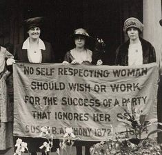 """No self respecting woman should wish or work for the success of a party that ignores her sex."" ~Susan B. Anthony, 1872"