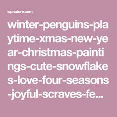 winter-penguins-playtime-xmas-new-year-christmas-paintings-cute-snowflakes-love-four-seasons-joyful-scraves-festivals-snowman-drawings-desktop-wallpaper-1920x1080-1440x1080.jpg (1440×1080)