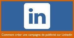 Comment créer une campagne de publicité sur Linkedin