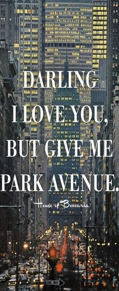 ~Darling, I love you but give me Park Avenue...| House of Beccaria#